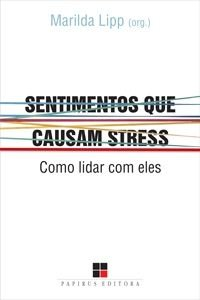Sentimentos que causam stress: Como lidar com eles