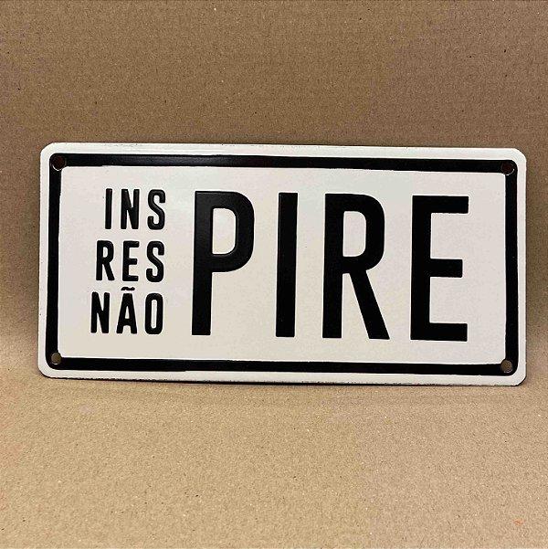 PLACA INSPIRE NÃO PIRE