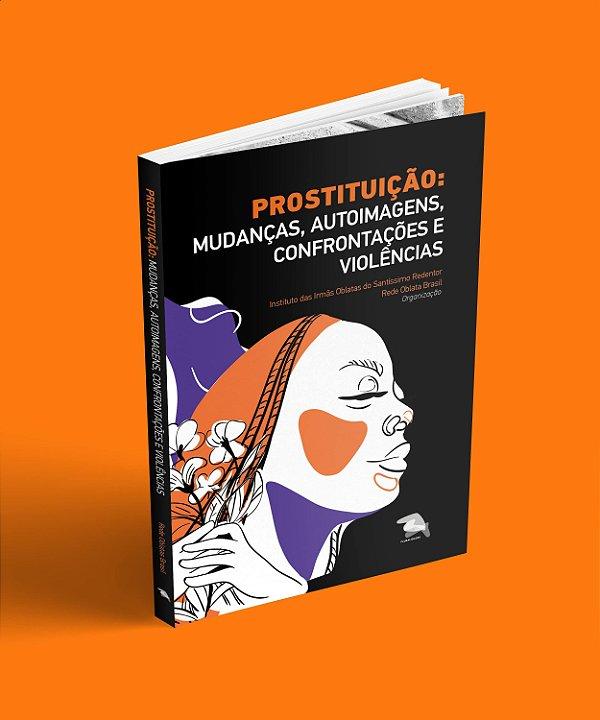 Prostituição: mudanças, autoimagens, confrontações e violências - Irmãs Oblatas