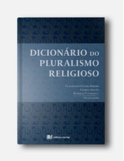Dicionário do pluralismo religioso - Claudio de Oliveira Ribeiro (org.)