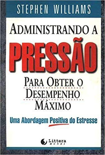 Livro Administrando a Pressao para Obter o Desempenho Maximo Autor Williams, Stephen (1998) [usado]