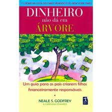 Livro Dinheiro Não Dá em Árvore Autor Godfrey, Neale S. (2007) [usado]
