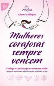 Livro Mulheres Corajosas Sempre Vencem Autor Huffington, Arianna (2007) [usado]