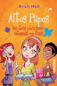 Livro Altos Papos: 90 Dicas para Ficar Antenada com Deus Autor Holl, Kristi (2011) [usado]