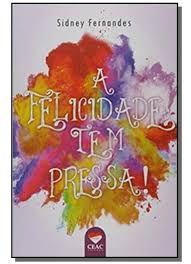 Livro Felicidade Tem Pressa Autor Fernandes, Sidney (2018) [usado]
