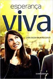 Livro Esperança Viva : Uma Escolha Inteligente Autor Saraiva, Ivan (2016) [usado]