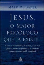 Livro Jesus, o Maior Psicólogo que Já Existiu Autor Baker, Mark W. (2005) [usado]