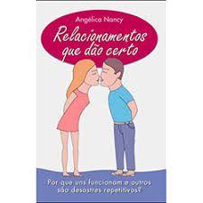 Livro Relacionamentos que Dão Certo: por que uns Funcionam e Outros São Desastres Repetitivos? Autor Nancy, Angélica (2006) [usado]
