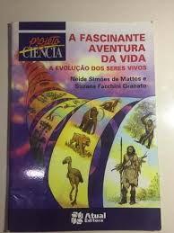 Livro a Fascinante Aventura da Vida: a Evolução dos Seres Vivos Autor Mattos, Neide Simões de (2006) [usado]