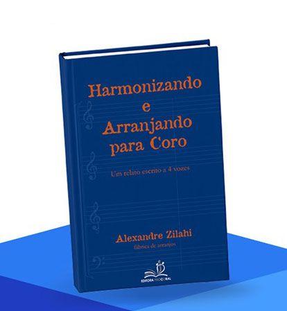 Harmonizando e Arranjando para Coro – Maestro Alexandre Zilahi