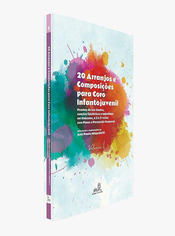 Livro 20 Arranjos e Composições para Coro Infantojuvenil - Ana Paula Miqueletti - Vol1