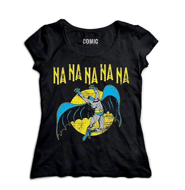 Camiseta Feminina  Batman - Na na na na