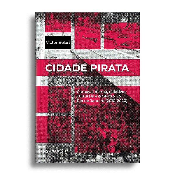 Cidade Pirata: carnaval de rua, coletivos culturais e o Centro do Rio de Janeiro (2010-2020)