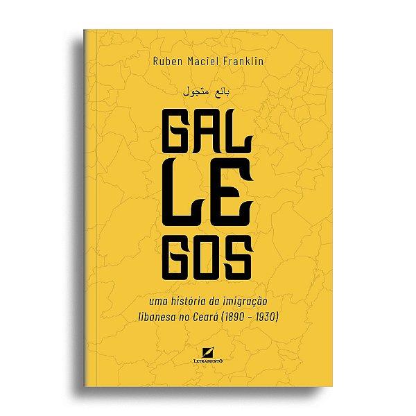 Gallegos: uma história da imigração libanesa no Ceará (1890 - 1930)