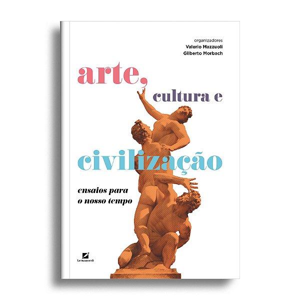Arte, cultura e civilização: ensaios para o nosso tempo