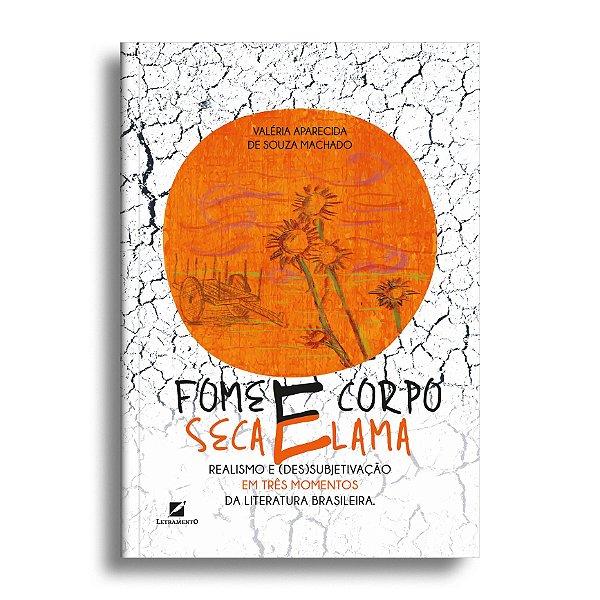 Fome e corpo, seca e lama: realismo e (des)subjetivação em três momentos da literatura brasileira
