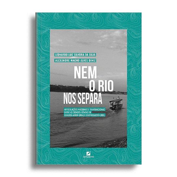 Nem o rio nos separa: articulações nacionais e transnacionais entre as cidades-gêmeas de Guajará-Mirim (BRA) e Guayarame