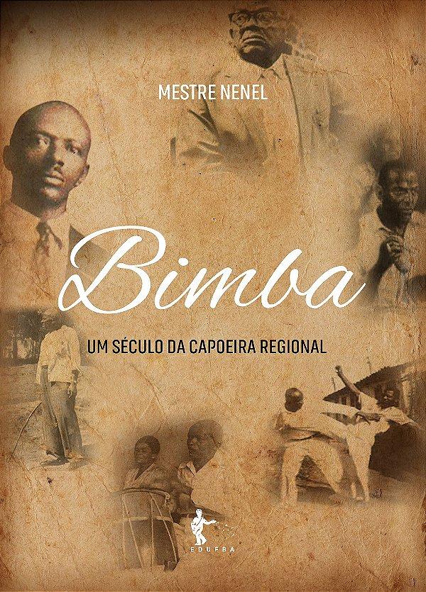 Bimba: Um seculo da capoeira regonal