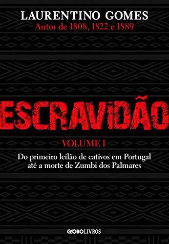 ESCRAVIDAO VOL 1: DO PRIMEIRO LEILAO DE CATIVOS EM PORTUGAL ATE A MORTE DE ZUMBI DO PALMARES