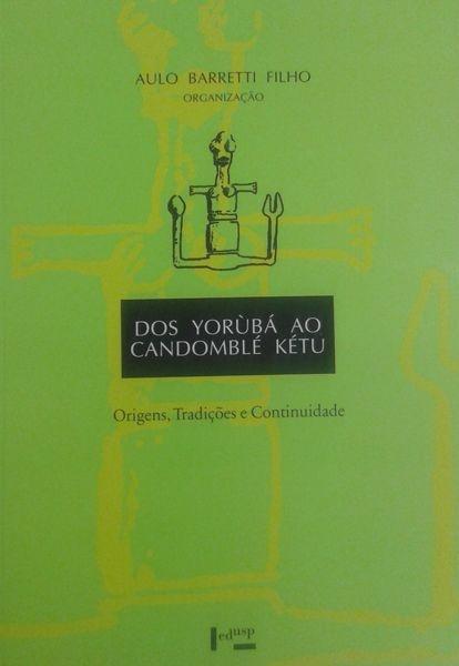 Dos Yorúba ao candomblé Kétu: origens, tradições e continuidade