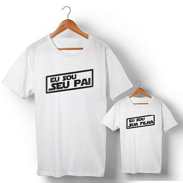 Kit Eu Sou Seu Pai Filha Branco Camiseta Unissex e Camisetinha Infantil