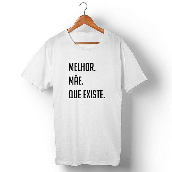 Camiseta Unissex Melhor Mãe Que Existe Branca