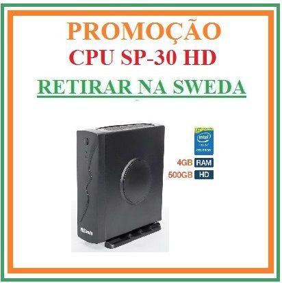 CPU SP30 com HD 500Gb - SWEDA [PROMOÇÃO] {RETIRAR NA FABRICA} ## REVENDA AUTORIZADA ##