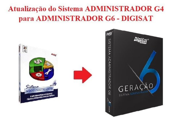 ATUALIZAÇÃO do Sistema ADMINISTRADOR G4 para ADMINISTRADOR G6 - DIGISAT   *** REVENDA AUTORIZADA ***