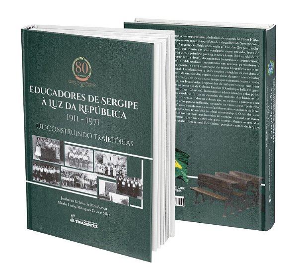 Educadores de Sergipe à Luz da República 1911 - 1971 (re)Construindo Trajetórias