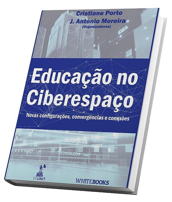 EDUCAÇÃO NO CIBERESPAÇO. NOVAS CONFIGURAÇÕES, CONVERGÊNCIAS E CONEXÕES