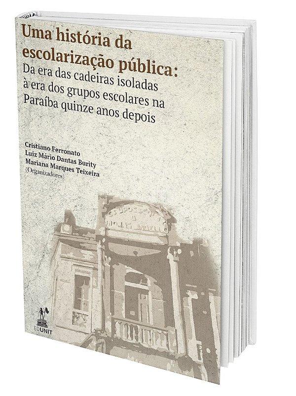 Uma história da escolarização pública: Da era das cadeiras isoladas à era dos grupos escolares na Paraíba quinze anos depois