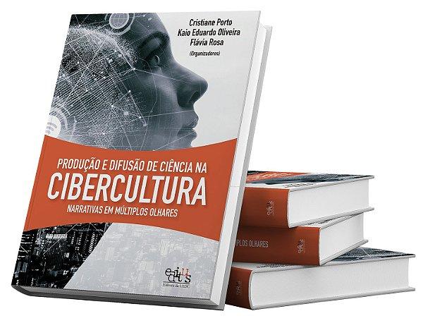 Produção e difusão de ciência na Cibercultura narrativas em múltiplos olhares