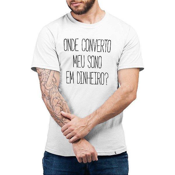 Onde Converto Meu Sono Em Dinheiro - Camiseta Basicona Unissex