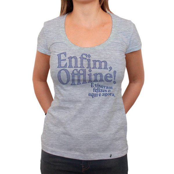 Enfim, Offline! - Camiseta Clássica Feminina