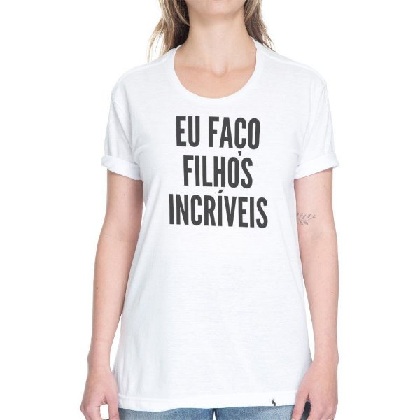 Eu Faço Filhos Incríveis - Camiseta Basicona Unissex