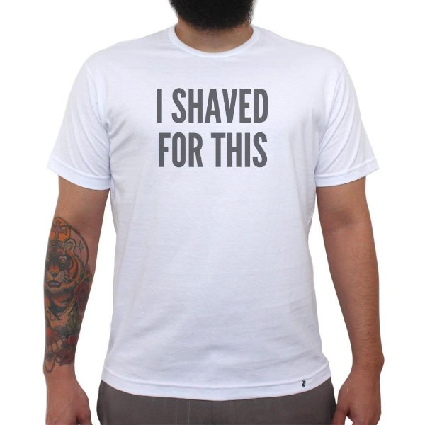 I Shaved For This - Camiseta Clássica Masculina