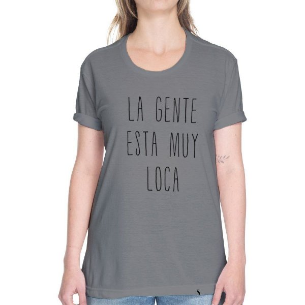 La Gente Esta Muy Loka - Camiseta Basicona Unissex