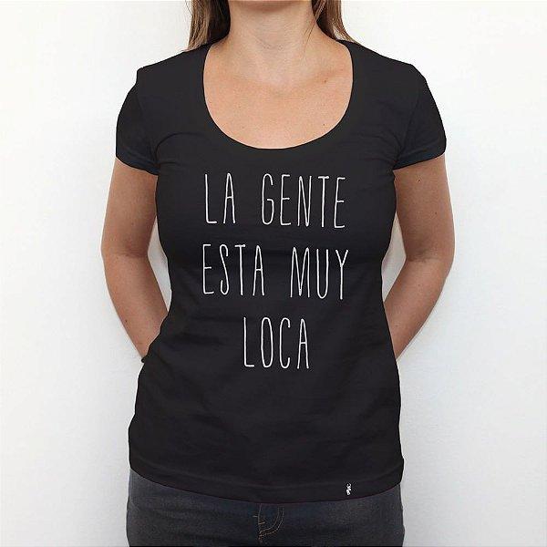 La Gente Esta Muy Loka - Camiseta Clássica Feminina