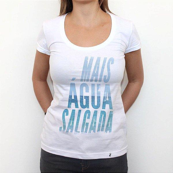 Mais Água Salgada - Camiseta Clássica Feminina