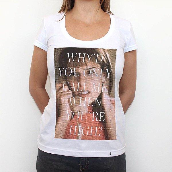 Only When You`re High - Camiseta Clássica Feminina