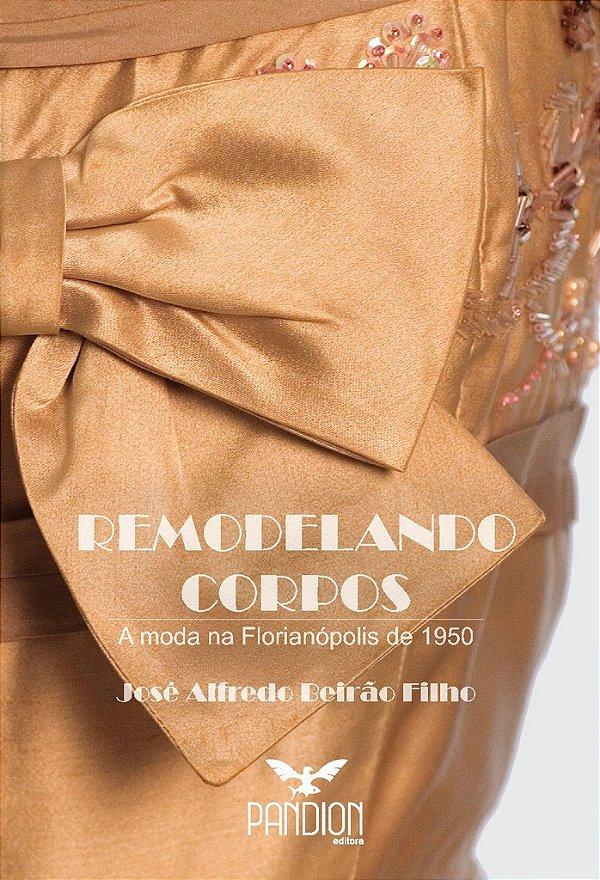 REMODELANDO CORPOS: a moda na Florianópolis de 1950
