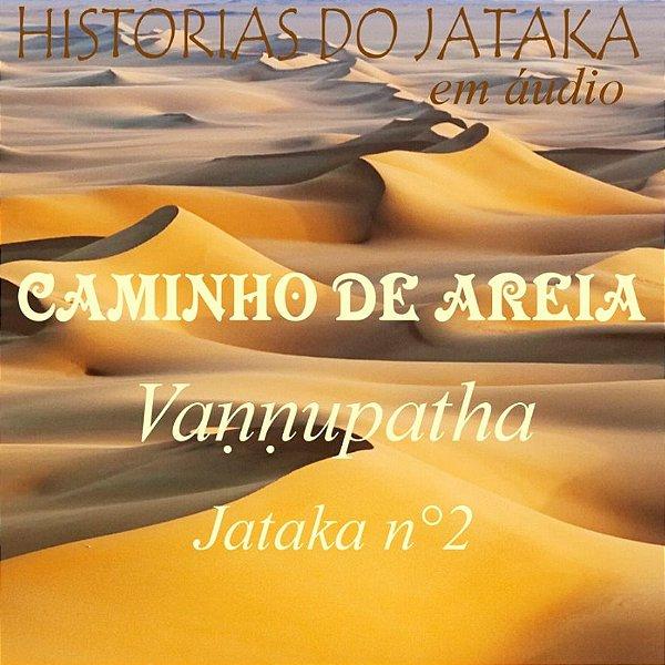 Jataka 2 - Vaṇṇupatha - Caminho de areia