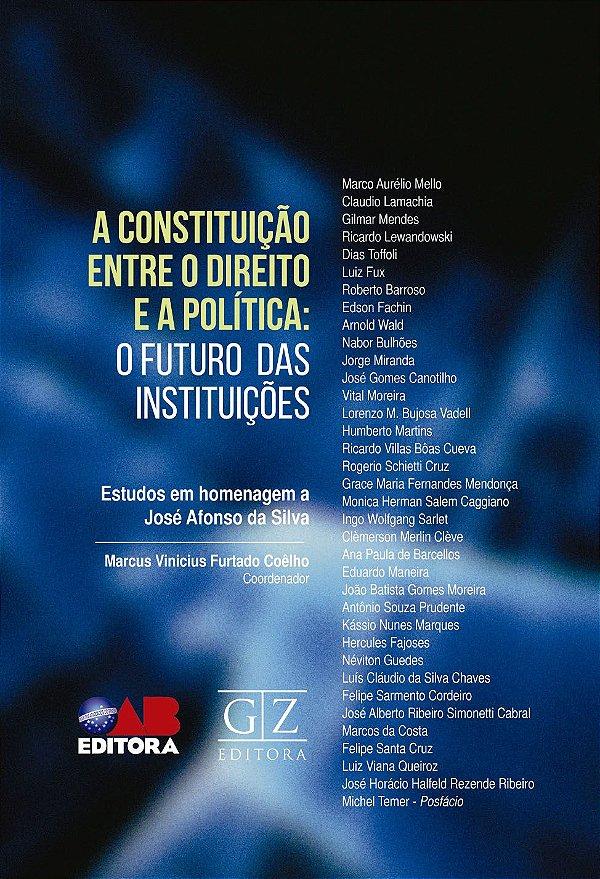 A CONSTITUIÇÃO ENTRE O DIREITO E A POLÍTICA: O FUTURO DAS INSTITUIÇÕES