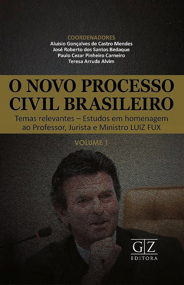 O NOVO PROCESSO CIVIL BRASILEIRO - Temas relevantes - Estudos em homenagem ao Professor, Jurista e Ministro LUIZ FUX - Vol. I