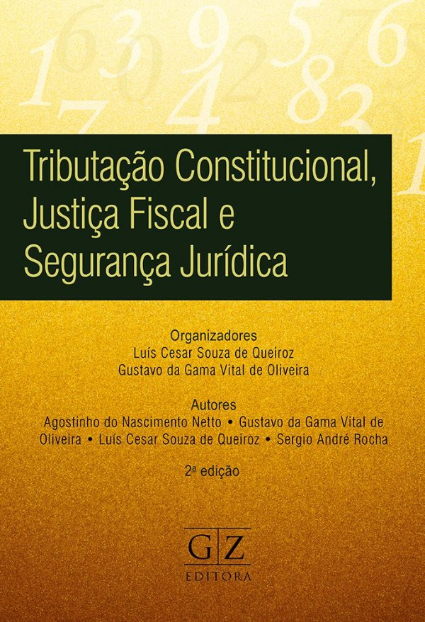 TRIBUTAÇÃO CONSTITUCIONAL, JUSTIÇA FISCAL E SEGURANÇA JURÍDICA