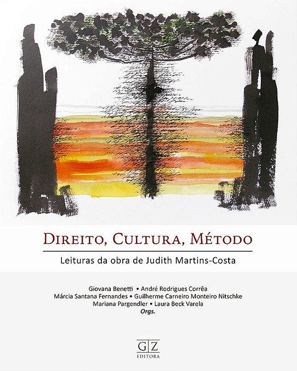 DIREITO, CULTURA, MÉTODO - Leituras da obra de Judith Martins-Costa