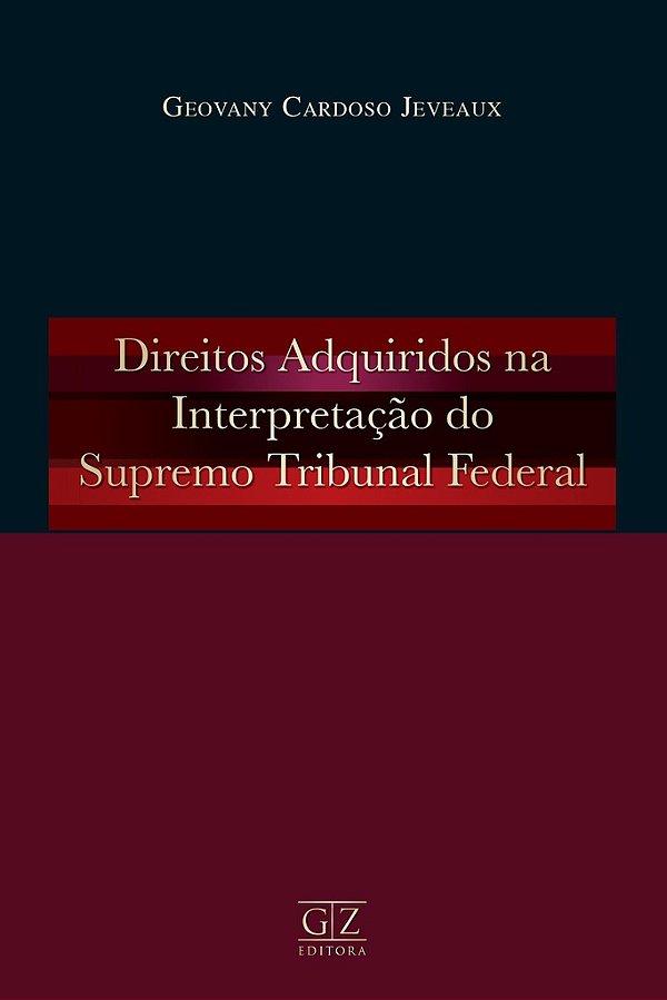 Direitos Adquiridos na Interpretação do Supremo Tribunal Federal