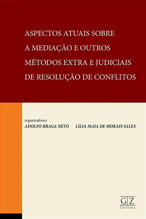 Aspectos Atuais Sobre a Mediação e Outros Métodos Extra e Judiciais de Resolução de Conflitos