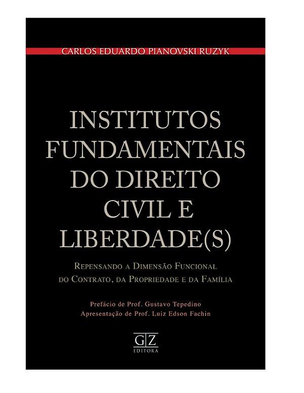 Institutos Fundamentais do Direito Civil e Liberdade(s)  Repensando a Dimensão Funcional do Contrato, da Propriedade e da Família