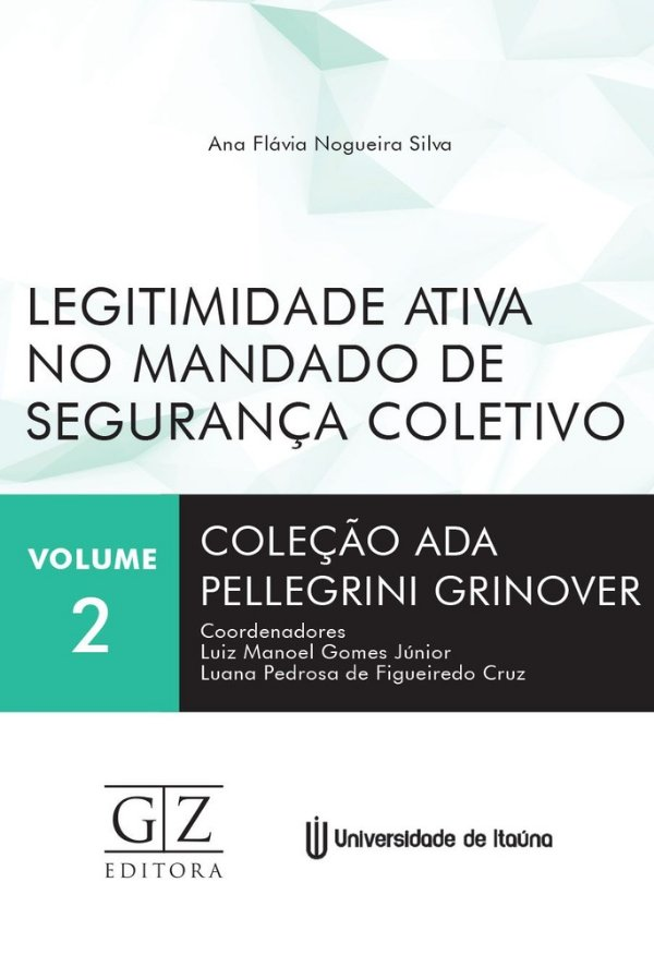 LEGITIMIDADE ATIVA NO MANDADO DE SEGURANÇA COLETIVA – COLEÇÃO ADA PELEGRINI - V.2